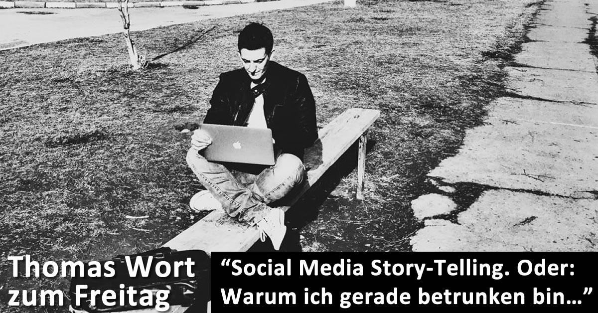 Thomas Wort zum Freitag: Social Media Story-Telling. Oder: Warum ich ...