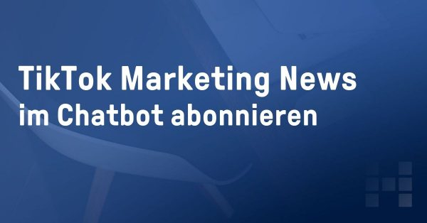 TikTok Marketing News im Chatbot abonnieren