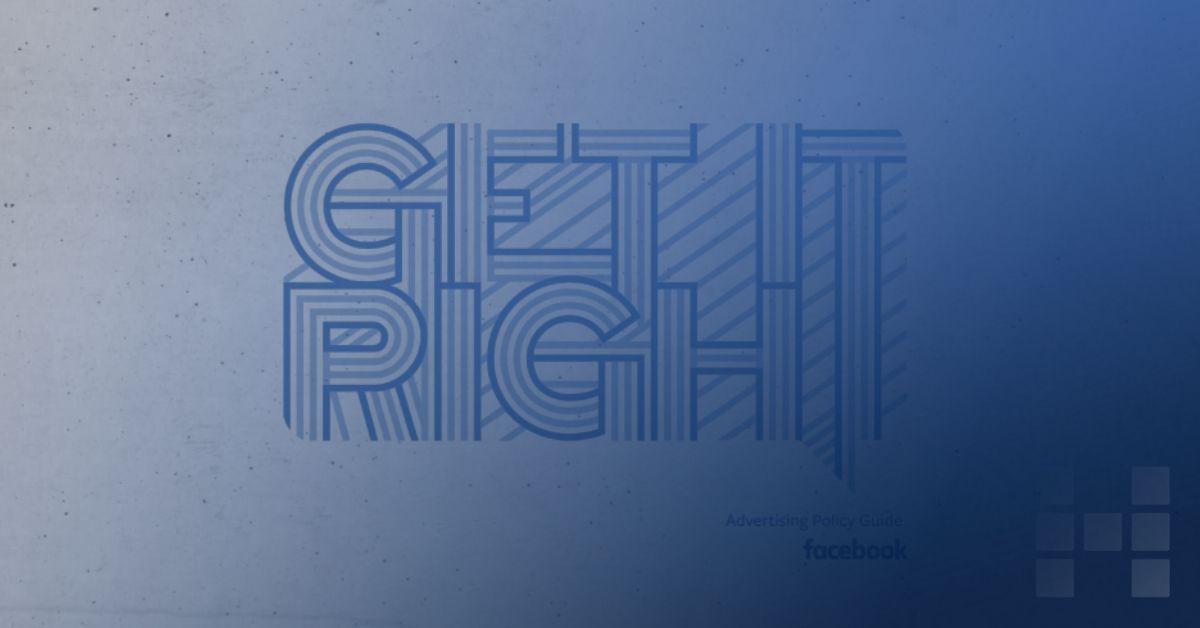 Facebook: Ads Policy - Get Right - Playbook rund um die Werberichtlinien von Facebook